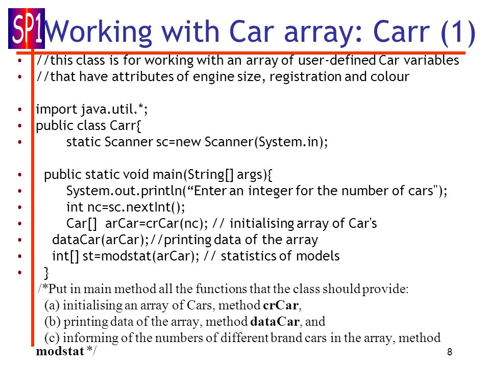 8 Working with Car array: Carr (1) //this class is for working with an array of user-defined Car variables //that have attributes of engine size, regi