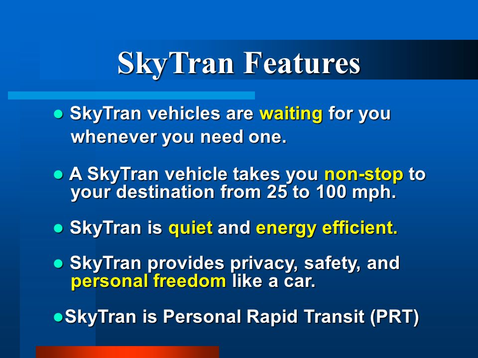 SkyTran Features SkyTran vehicles are waiting for you whenever you need one. SkyTran vehicles are waiting for you whenever you need one. A SkyTran veh