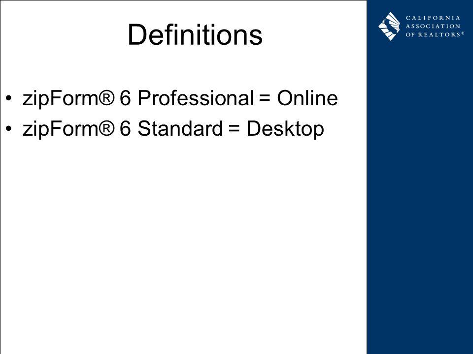 Definitions zipForm® 6 Professional = Online zipForm® 6 Standard = Desktop