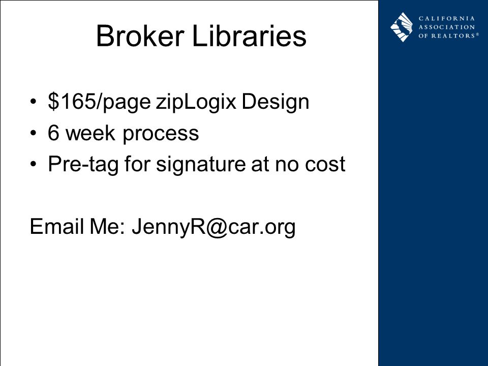 Broker Libraries $165/page zipLogix Design 6 week process Pre-tag for signature at no cost Email Me: JennyR@car.org