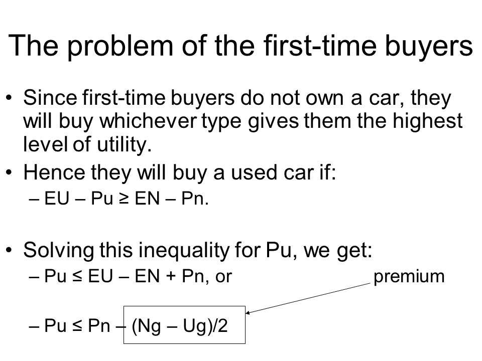 The problem of the first-time buyers Since first-time buyers do not own a car, they will buy whichever type gives them the highest level of utility.
