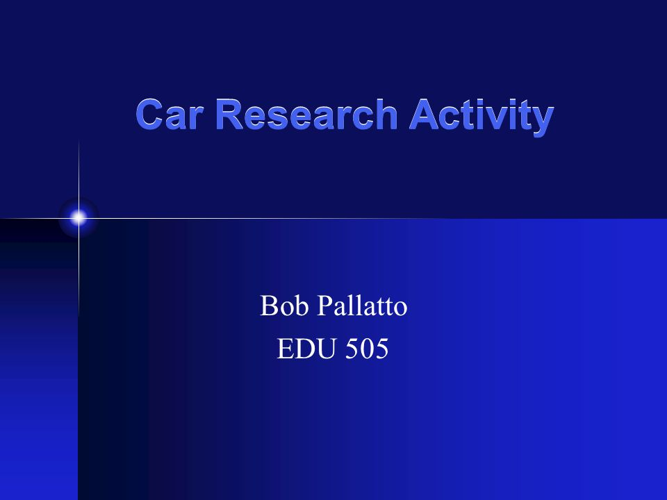 Car Research Activity Bob Pallatto EDU 505