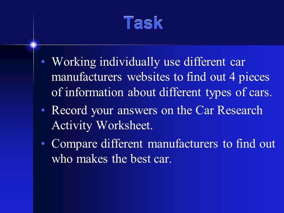 Task Working individually use different car manufacturers websites to find out 4 pieces of information about different types of cars.