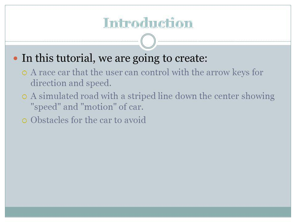 In this tutorial, we are going to create: A race car that the user can control with the arrow keys for direction and speed.