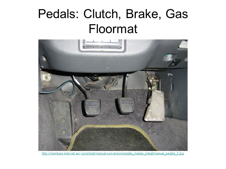 Pedals: Clutch, Brake, Gas Floormat http://members.iinet.net.au/~poombah/manual-conversion/pedals_master_install/manual_pedals_3.jpg