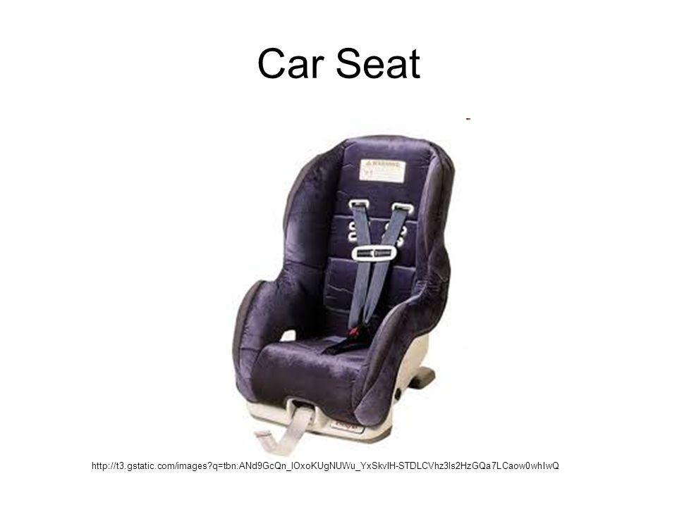Car Seat http://t3.gstatic.com/images?q=tbn:ANd9GcQn_lOxoKUgNUWu_YxSkvIH-STDLCVhz3ls2HzGQa7LCaow0whIwQ