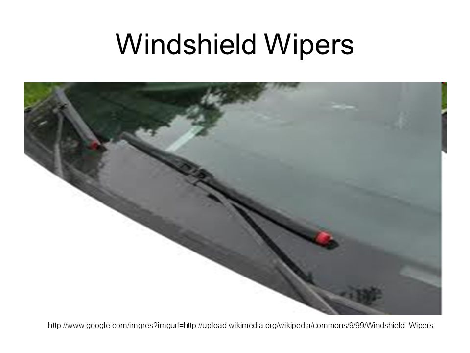 Windshield Wipers http://www.google.com/imgres imgurl=http://upload.wikimedia.org/wikipedia/commons/9/99/Windshield_Wipers