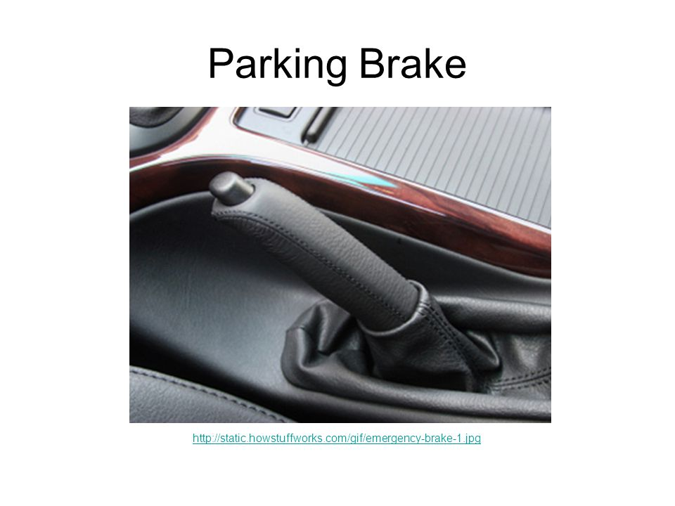 Parking Brake http://static.howstuffworks.com/gif/emergency-brake-1.jpg