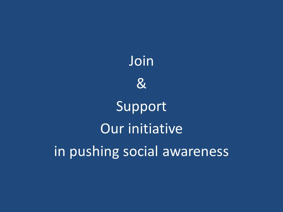 Join & Support Our initiative in pushing social awareness