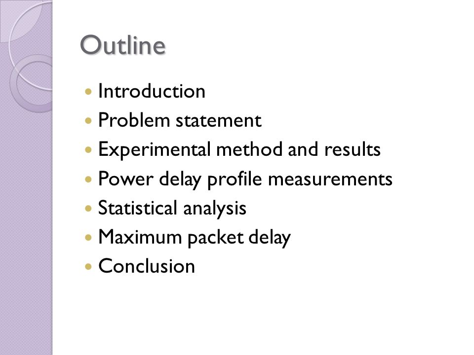 Outline Introduction Problem statement Experimental method and results Power delay profile measurements Statistical analysis Maximum packet delay Conc