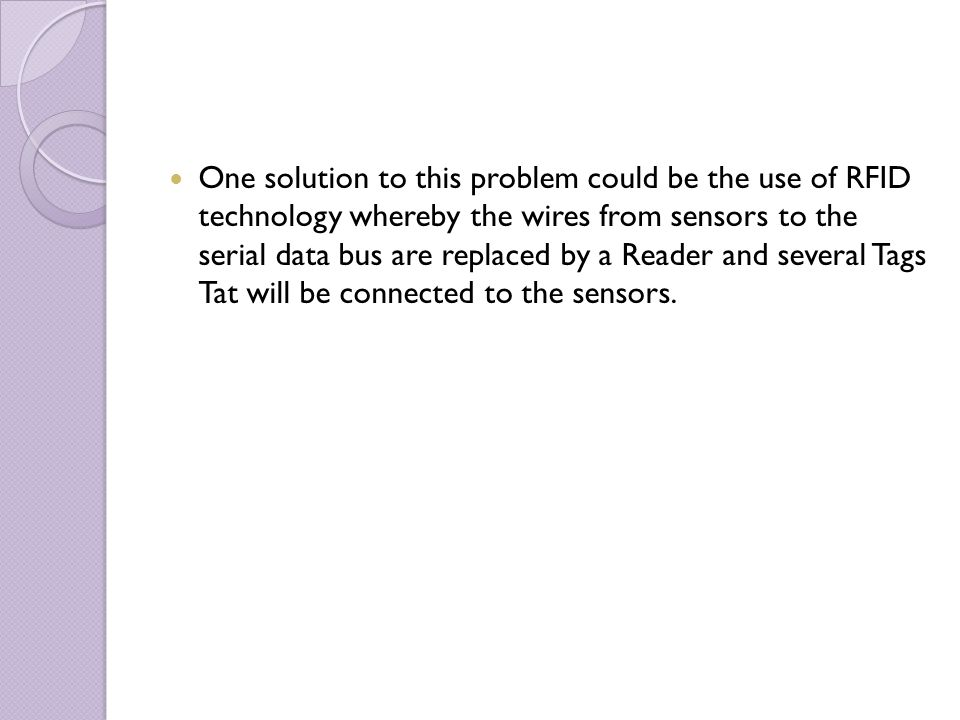 One solution to this problem could be the use of RFID technology whereby the wires from sensors to the serial data bus are replaced by a Reader and se