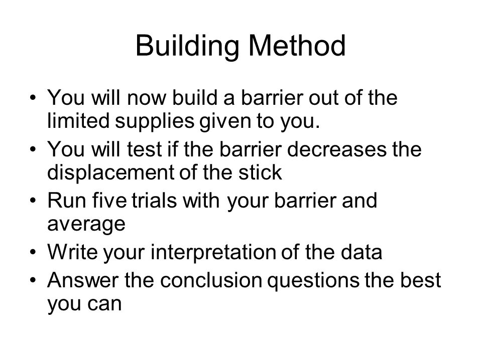 Building Method You will now build a barrier out of the limited supplies given to you.