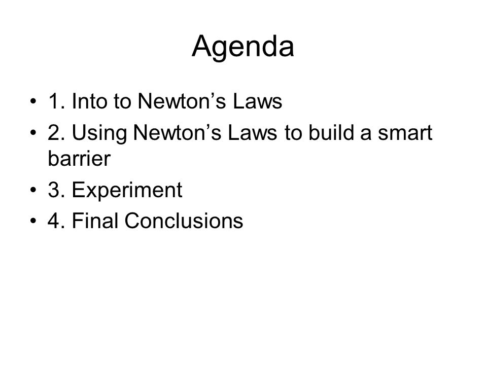 Agenda 1. Into to Newtons Laws 2. Using Newtons Laws to build a smart barrier 3.