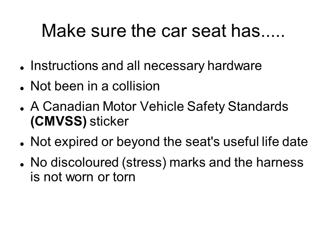 Make sure the car seat has..... Instructions and all necessary hardware Not been in a collision A Canadian Motor Vehicle Safety Standards (CMVSS) stic