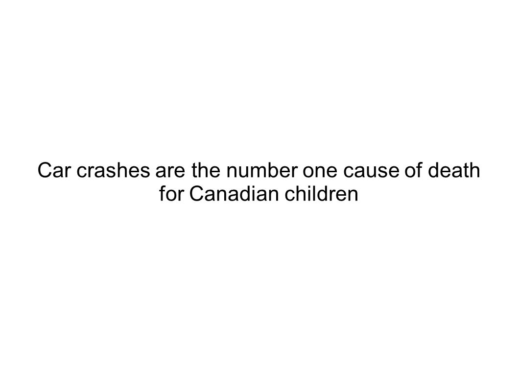 Car crashes are the number one cause of death for Canadian children