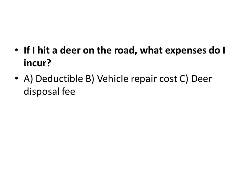 If I hit a deer on the road, what expenses do I incur.