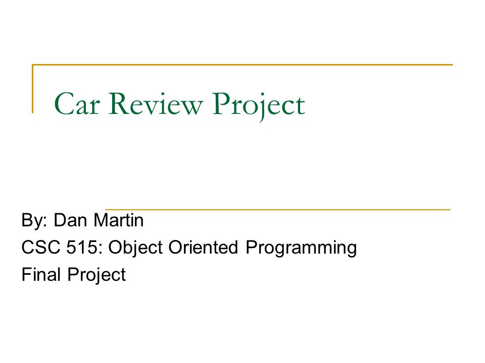 Car Review Project By: Dan Martin CSC 515: Object Oriented Programming Final Project