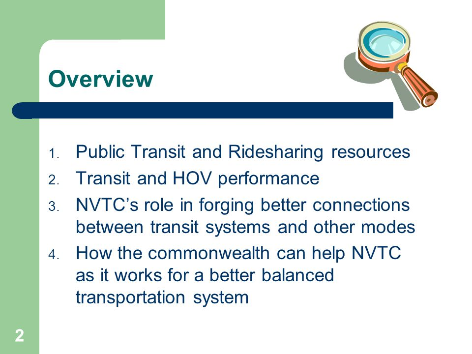 2 Overview 1. Public Transit and Ridesharing resources 2. Transit and HOV performance 3. NVTCs role in forging better connections between transit syst
