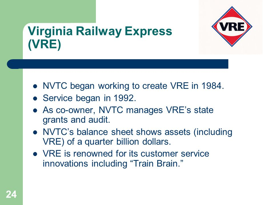 24 Virginia Railway Express (VRE) NVTC began working to create VRE in 1984.