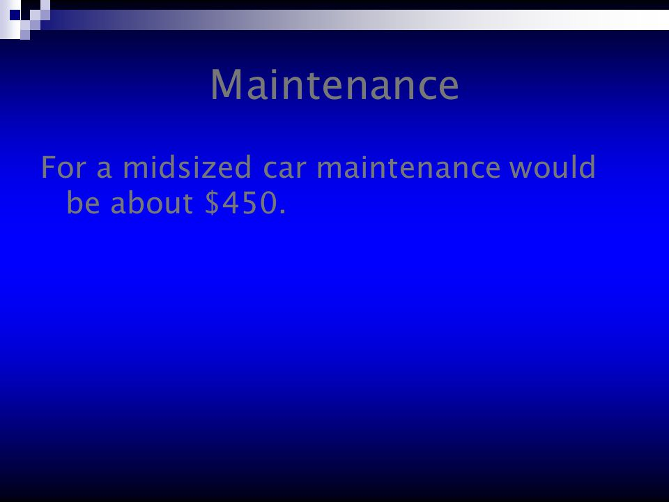 Maintenance For a midsized car maintenance would be about $450.