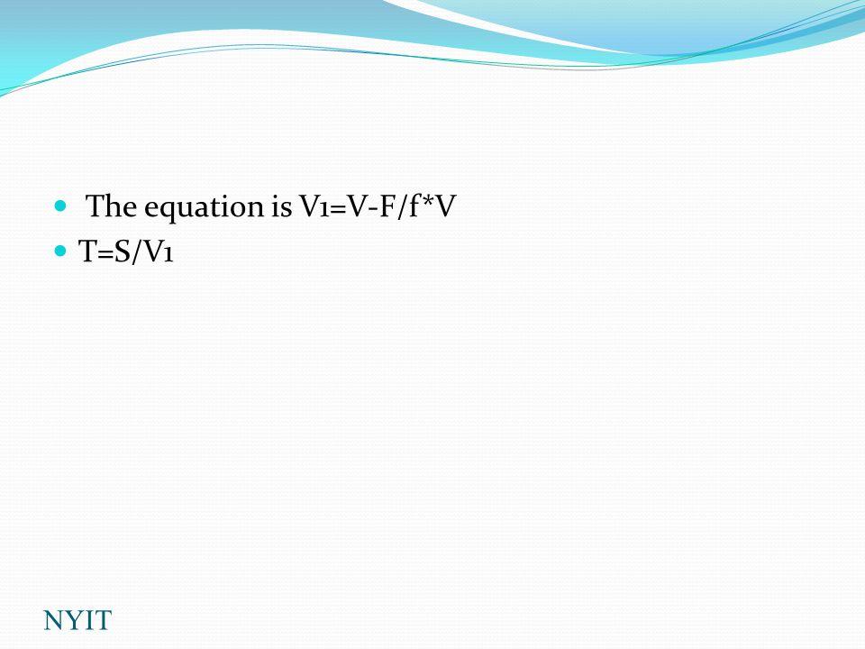 The equation is V1=V-F/f*V T=S/V1 NYIT