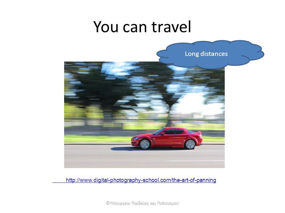 You can travel Long distances ©Υπουργείο Παιδείας και Πολιτισμού http://www.digital-photography-school.com/the-art-of-panning
