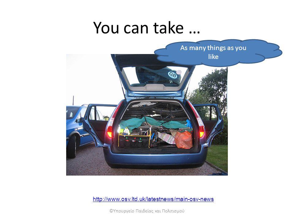 You can take … As many things as you like ©Υπουργείο Παιδείας και Πολιτισμού http://www.osv.ltd.uk/latestnews/main-osv-news