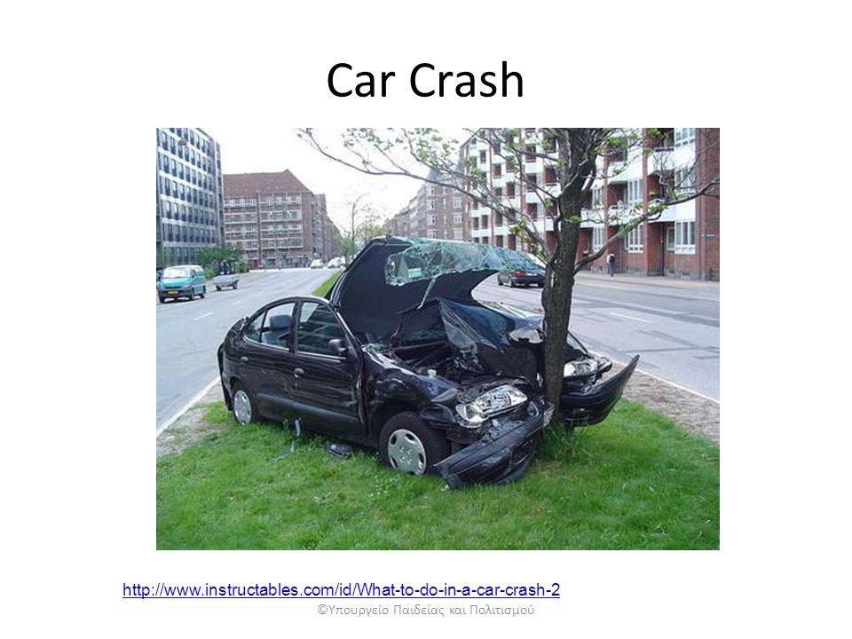 Car Crash ©Υπουργείο Παιδείας και Πολιτισμού http://www.instructables.com/id/What-to-do-in-a-car-crash-2