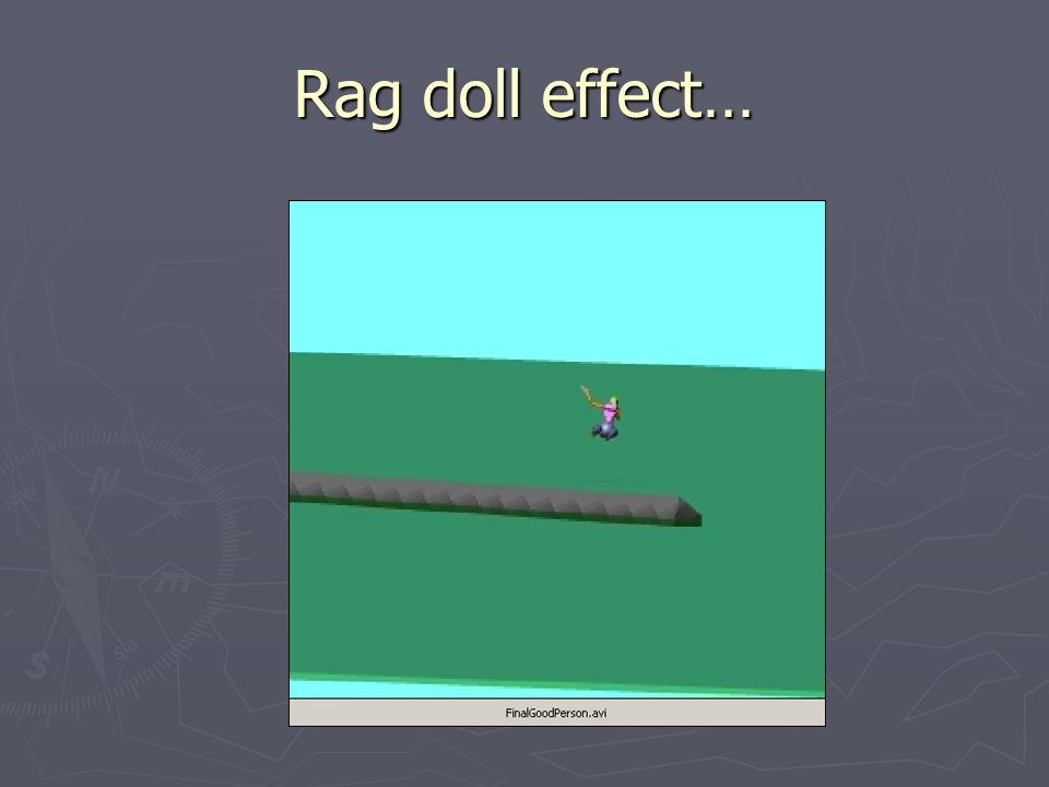 Rag doll effect…