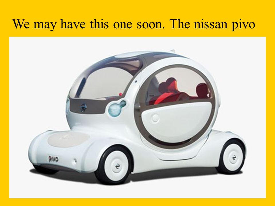 We may have this one soon. The nissan pivo