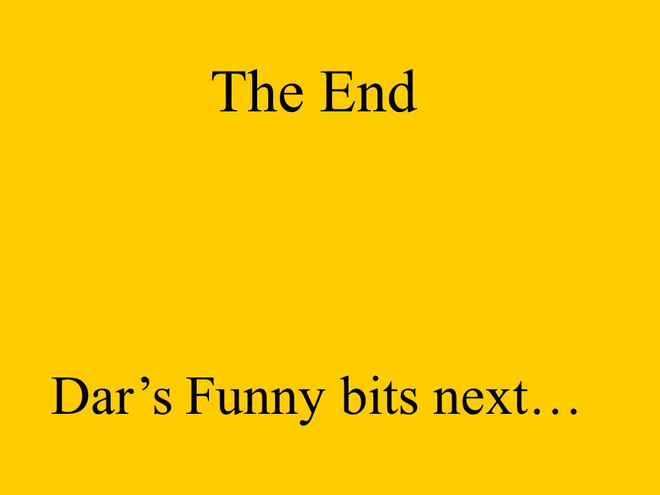 The End Dars Funny bits next…