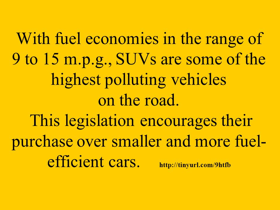 With fuel economies in the range of 9 to 15 m.p.g., SUVs are some of the highest polluting vehicles on the road.