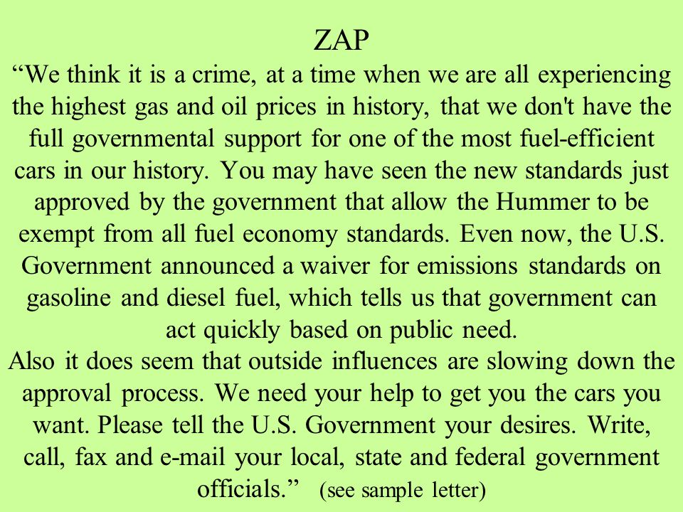 ZAP We think it is a crime, at a time when we are all experiencing the highest gas and oil prices in history, that we don t have the full governmental support for one of the most fuel-efficient cars in our history.