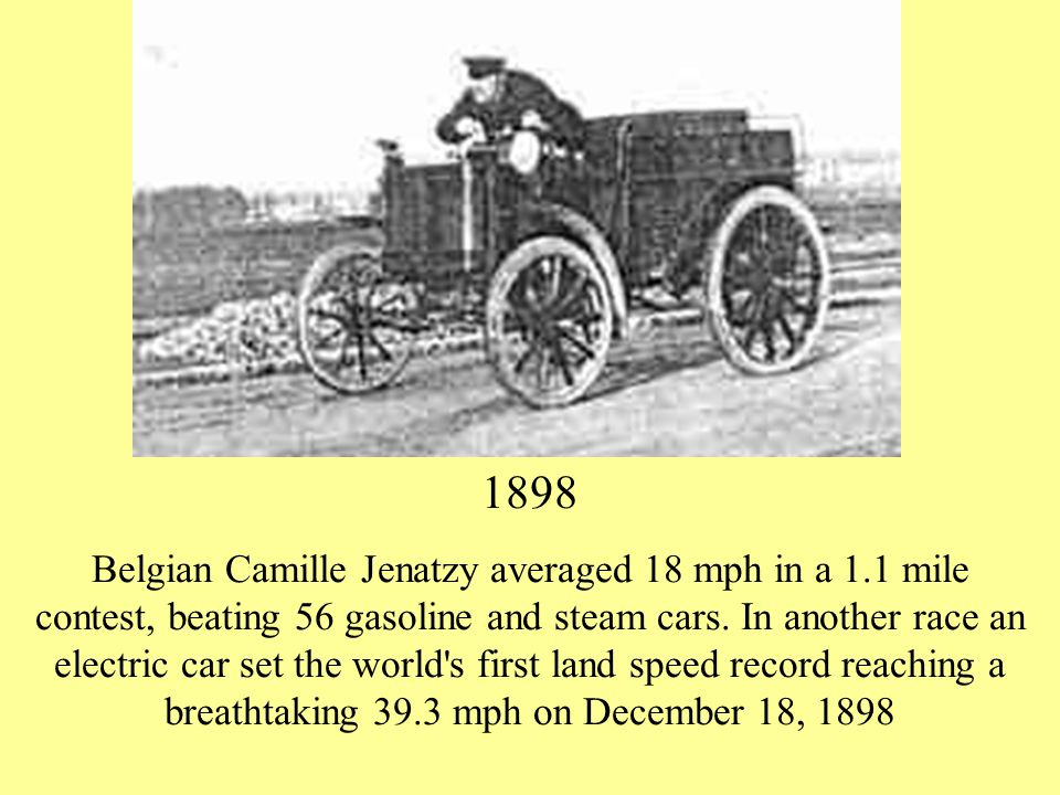 1898 Belgian Camille Jenatzy averaged 18 mph in a 1.1 mile contest, beating 56 gasoline and steam cars.