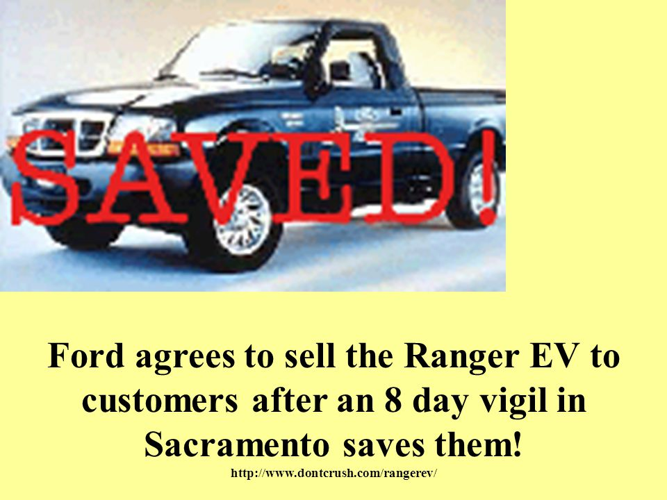 Ford agrees to sell the Ranger EV to customers after an 8 day vigil in Sacramento saves them.