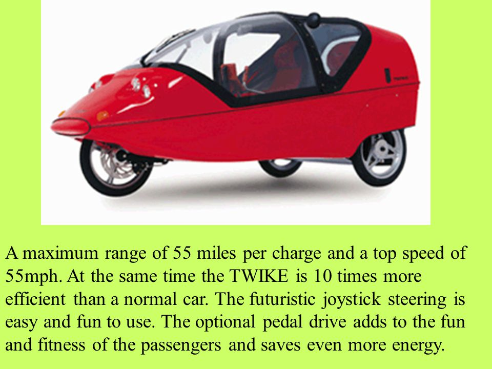 A maximum range of 55 miles per charge and a top speed of 55mph.