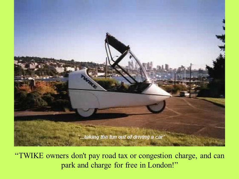 TWIKE owners don t pay road tax or congestion charge, and can park and charge for free in London!