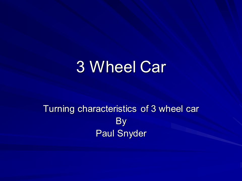 3 Wheel Car Turning characteristics of 3 wheel car By Paul Snyder