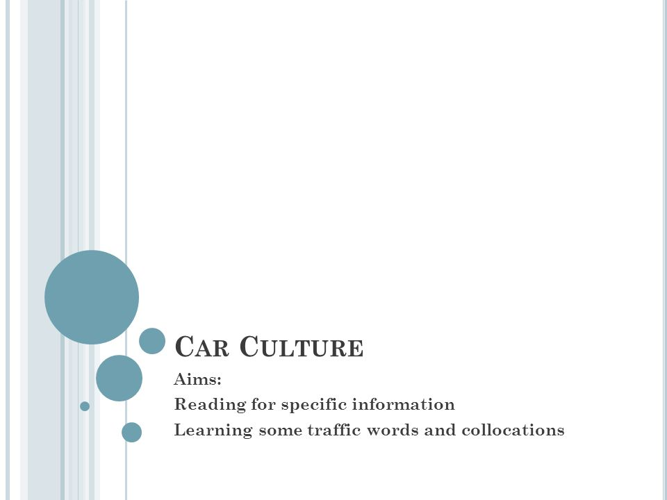 C AR C ULTURE Aims: Reading for specific information Learning some traffic words and collocations