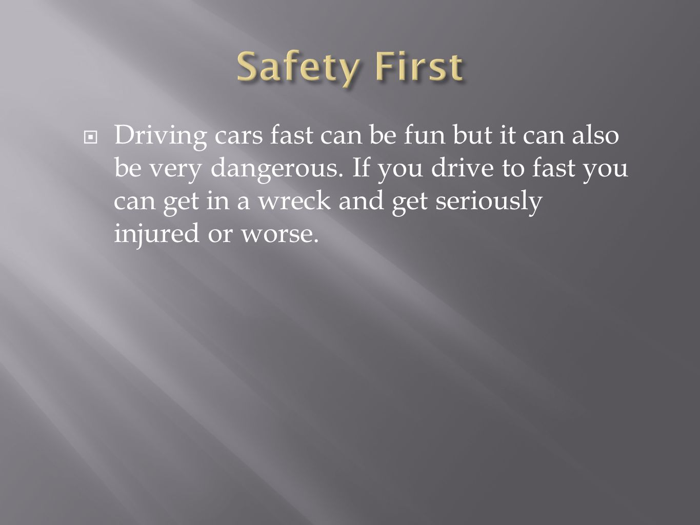 Driving cars fast can be fun but it can also be very dangerous.
