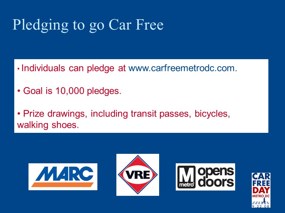 Pledging to go Car Free Individuals can pledge at www.carfreemetrodc.com.