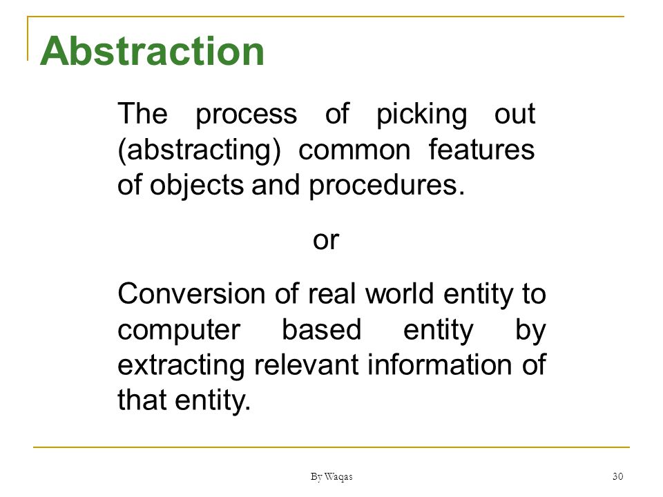 By Waqas 30 The process of picking out (abstracting) common features of objects and procedures.