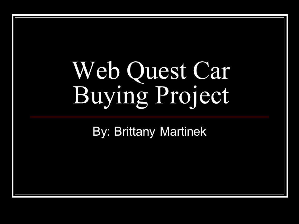 Web Quest Car Buying Project By: Brittany Martinek