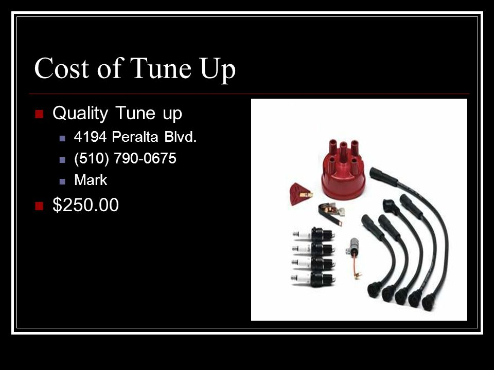 Cost of Tune Up Quality Tune up 4194 Peralta Blvd. (510) 790-0675 Mark $250.00