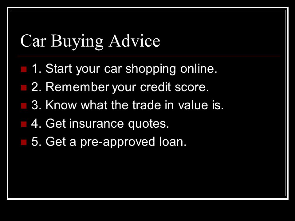 Car Buying Advice 1. Start your car shopping online.