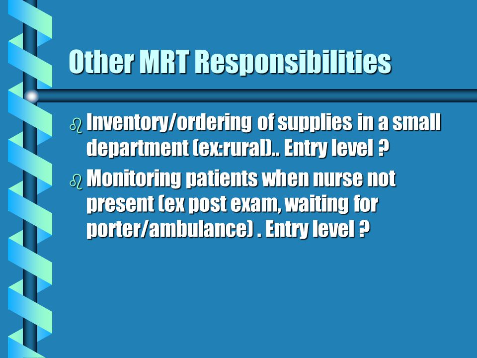 Other MRT Responsibilities b Inventory/ordering of supplies in a small department (ex:rural)..