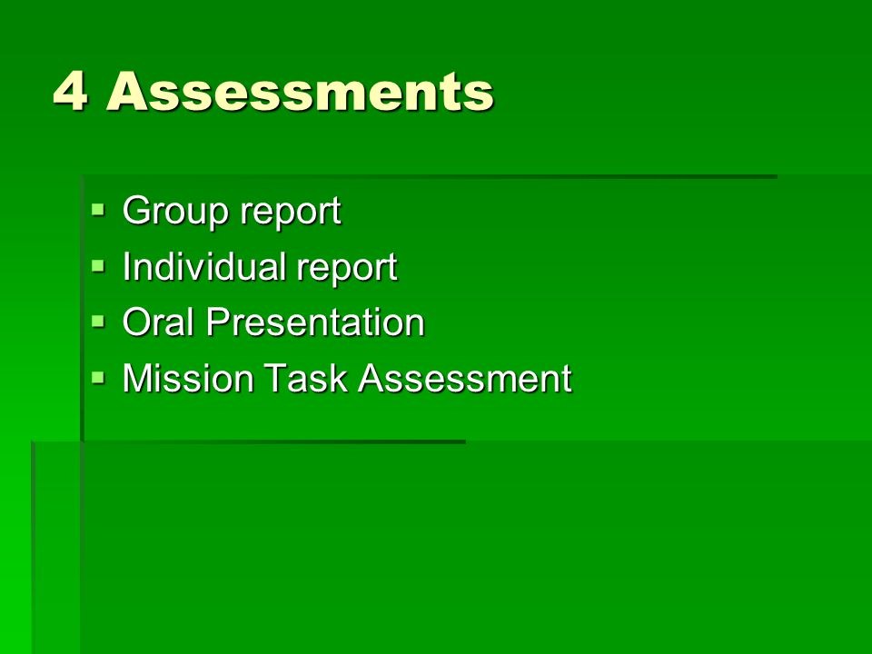 4 Assessments Group report Group report Individual report Individual report Oral Presentation Oral Presentation Mission Task Assessment Mission Task A