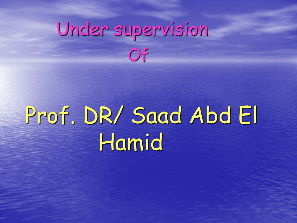 Under supervision Of Prof. DR/ Saad Abd El Hamid