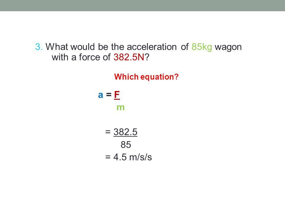 1. The furniture van would require more force to stop because its mass is greater 7 ANSWERS