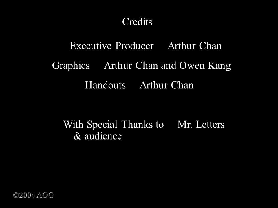 Credits Graphics Arthur Chan and Owen Kang With Special Thanks to Mr.